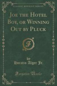 Joe The Hotel Boy, Or Winning Out By Pluck (Classic Reprint) - 2855701827