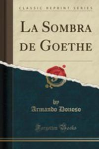 La Sombra De Goethe (Classic Reprint) - 2854047519
