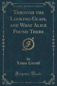 Through The Looking-glass, And What Alice Found There (Classic Reprint) - 2852993130