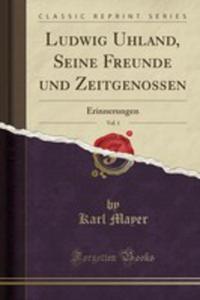 Ludwig Uhland, Seine Freunde Und Zeitgenossen, Vol. 1 - 2861271363