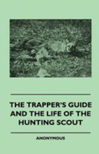 The Trapper's Guide And The Life Of The Hunting Scout - 2853041178