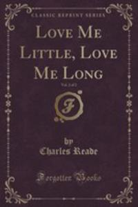 Love Me Little, Love Me Long, Vol. 2 Of 2 (Classic Reprint) - 2855129768