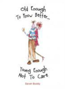 Old Enough To Know Better, Young Enough Not To Care - 2844436518