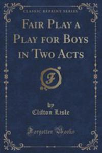Fair Play A Play For Boys In Two Acts (Classic Reprint) - 2854689740