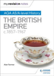 My Revision Notes: Aqa As/a-level History The British Empire, C1857-1967 - 2846062237