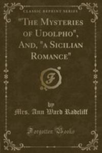 """The Mysteries Of Udolpho"", And, ""A Sicilian Romance"" (Classic Reprint) - 2853049101"