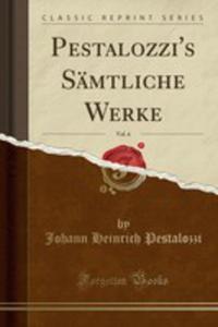 Pestalozzi's Sämtliche Werke, Vol. 6 (Classic Reprint) - 2854046312