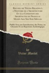 Recueil De Textes Relatifs `a L'histoire De L'architecture Et `a La Condition Des Architectes En France Au Moyen Age Xie-xiie Si`ecles - 2854842649