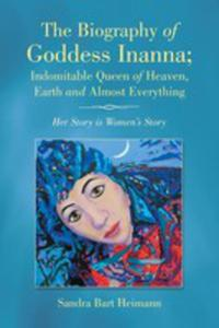 The Biography Of Goddess Inanna; Indomitable Queen Of Heaven, Earth And Almost Everything - 2853979325