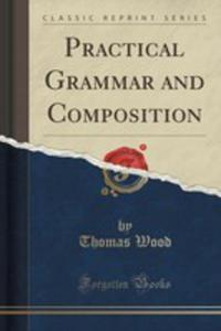 Practical Grammar And Composition (Classic Reprint) - 2860553752