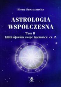 Astrologia Współczesna. Tom 2. Lilith Ujawnia Swoje Tajemnice. Część 2