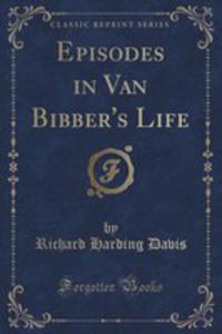 Episodes In Van Bibber's Life (Classic Reprint) - 2854044599