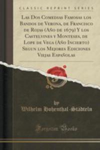 Las Dos Comedias Famosas Los Bandos De Verona, De Francisco De Rojas (A~no De 1679) Y Los Castelvines Y Monteses, De Lope De Vega (A~no Incierto) Segu - 2852967816