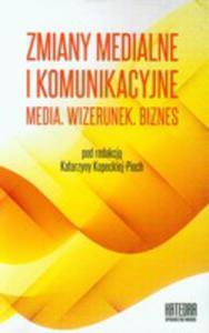 Zmiany Medialne I Komunikacyjne Media. Wizerunek. Biznes Współczesne Transgresje Tom 2 - 2870611516