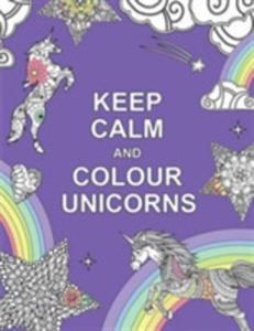 Keep Calm And Colour Unicorns - 2846080693