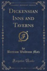 Dickensian Inns And Taverns (Classic Reprint) - 2855145071