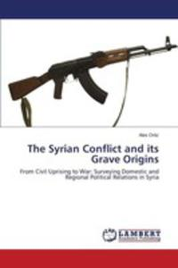 The Syrian Conflict And Its Grave Origins - 2870801436