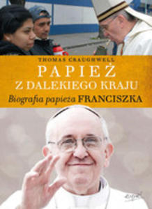 Papież Z Dalekiego Kraju. Biografia Papieża Franciszka