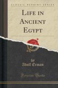 Life In Ancient Egypt (Classic Reprint) - 2852850577