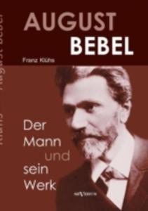 August Bebel - Der Mann Und Sein Werk. Eine Biographie - 2857085740