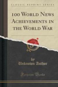 100 World News Achievements In The World War (Classic Reprint) - 2854780438