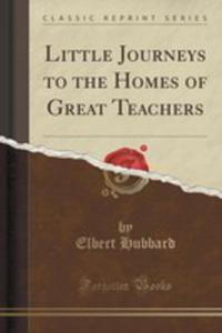 Little Journeys To The Homes Of Great Teachers (Classic Reprint) - 2852856921