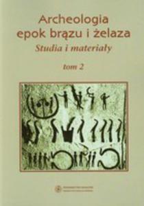 Archeologia Epok Brązu I Żelaza Studia I Materiały Tom 2 - 2845963780