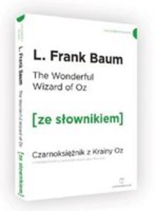 The Wonderful Wizard Of Oz. Czarnoksiężnik Z Krainy Oz Z Podręcznym Słownikiem Angielsko-polskim - 2846958323