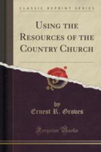 Using The Resources Of The Country Church (Classic Reprint) - 2854785627