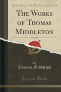 The Works Of Thomas Middleton, Vol. 2 Of 8 (Classic Reprint) - 2853057800