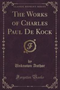 The Works Of Charles Paul De Kock (Classic Reprint) - 2852955712