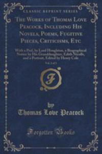 The Works Of Thomas Love Peacock, Including His Novels, Poems, Fugitive Pieces, Criticisms, Etc, Vol. 2 Of 3 - 2854713198