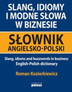 Slang, Idiomy I Modne Słowa W Biznesie. Słownik Angielsko - Polski / Slang, Idioms And Buzzwords In Businness. Englisch - Polish Dictionary - 2856570326