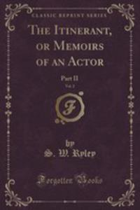The Itinerant, Or Memoirs Of An Actor, Vol. 2 - 2852994104