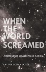 When The World Screamed (Professor Challenger Series) - 2861330523