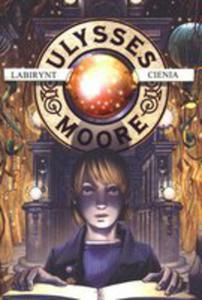 Ulysses Moore. Tom 9. Labirynt Cienia - 2842385132