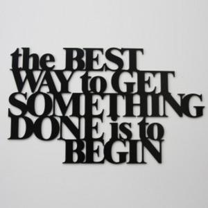 Napis na ścianę THE BEST TO WAY to GET SOMETHING DONE is to BEGIN - 2822983928