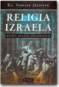 RELIGIA IZRAELA WOBEC RELIGII OŚCIENNYCH - 1852263204