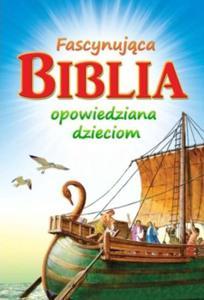FASCYNUJĄCA BIBLIA OPOWIEDZIANA DZIECIOM - 1852265389