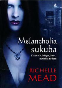 RICHELLE MEAD - MELANCHOLIA SUKUBA (oprawa kartonowa foliowana) (Ksi - 2826390049