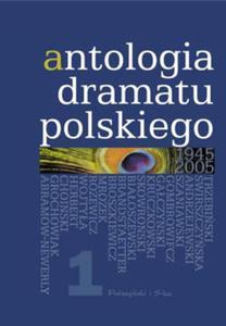 ANTOLOGIA DRAMATU POLSKIEGO 1945-2005. TOM I (Ksi - 2826389757