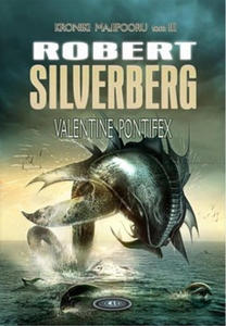 ROBERT SILVERBERG - KRONIKI MAJIPOORU. TOM III - VALENTINE PONTIFEX (Ksi - 2826389920