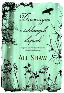 ALI SHAW - DZIEWCZYNA O SZKLANYCH STOPACH (Ksi - 2826389925