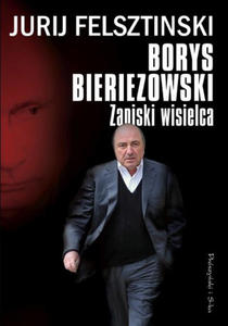 JURIJ FELSZTINSKI - BORYS BIERIEZOWSKI. ZAPISKI WISIELCA (Ksi - 2826393117