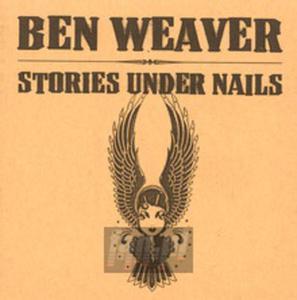 [06391] Ben Weaver - Stories Under Nails - CD (P)2004 - 2829694512