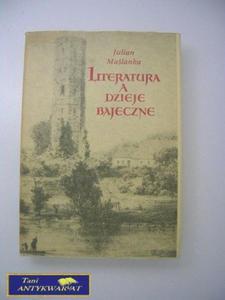 LITERATURA A DZIEJE BAJECZNE- J. MAŚLANKA - 2822520673
