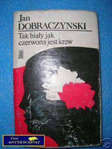 TAK BIAŁY JAK CZERWONA JEST KREW - J.Dobraczyńsk