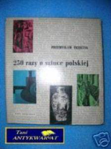 250 RAZY O SZTUCE POLSKIEJ - P.Trzeciak - 2822537477
