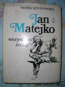 JAN MATEJKO WSZYSTKIM ZNANY - M.SZYPKOWSKA - 2822537958