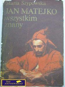 JAN MATEJKO WSZYSTKIM ZNANY - Maria Szyprowska - 2822515606